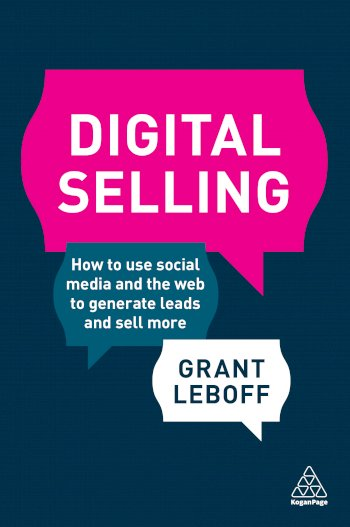 Book cover for Digital Selling:  How to Use Social Media and the Web to Generate Leads and Sell More a book by Grant  Leboff
