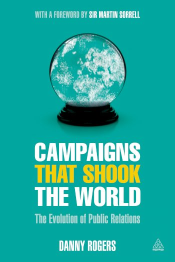 Book cover for Campaigns that Shook the World:  The Evolution of Public Relations a book by Danny  Rogers