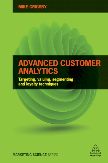 Book cover for Advanced Customer Analytics:  Targeting, Valuing, Segmenting and Loyalty Techniques a book by Mike  Grigsby