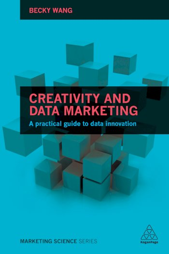 Book cover for Creativity and Data Marketing:  A Practical Guide to Data Innovation a book by Becky  Wang