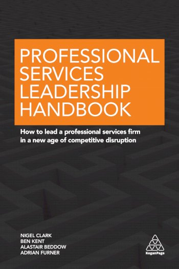 Book cover for Professional Services Leadership Handbook:  How to Lead a Professional Services Firm in a New Age of Competitive Disruption, a book by Nigel  Clark, Ben  Kent, Alastair  Beddow, Adrian  Furner