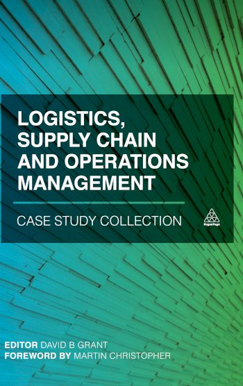 Book cover for Logistics, Supply Chain and Operations Management Case Study Collection a book by David B. Grant