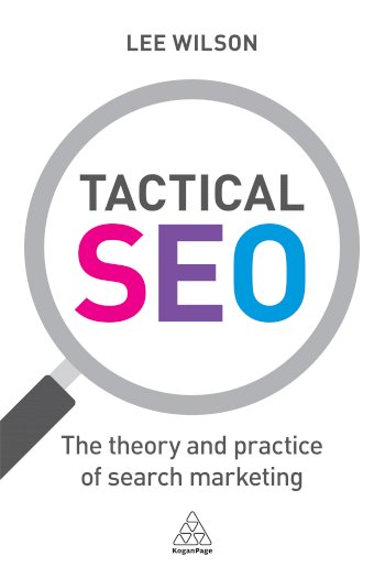 Book cover for Tactical SEO:  The Theory and Practice of Search Marketing a book by Lee  Wilson