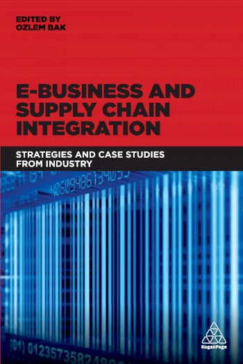Book cover for E-Business and Supply Chain Integration:  Strategies and Case Studies from Industry a book by Dr Ozlem  Bak