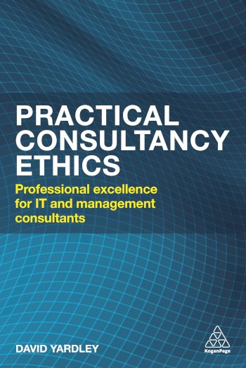 Book cover for Practical Consultancy Ethics:  Professional  Excellence for IT and Management Consultants a book by David  Yardley