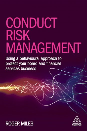Book cover for Conduct Risk Management:  Using a Behavioural Approach to Protect Your Board and Financial Services Business a book by Dr Roger  Miles