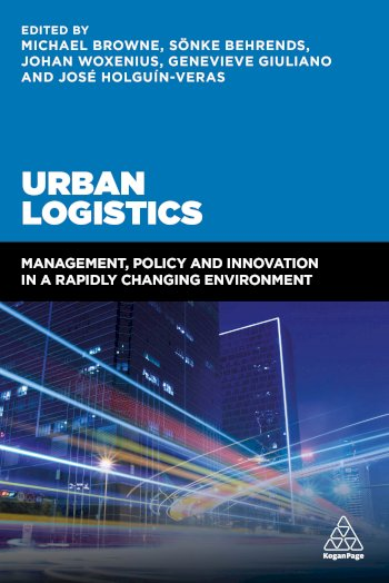 Book cover for Urban Logistics:  Management, Policy and Innovation in a Rapidly Changing Environment a book by Professor Michael  Browne, Dr. Snke  Behrends, Johan  Woxenius, Genevieve  Giuliano, Professor Jos  HolguinVeras