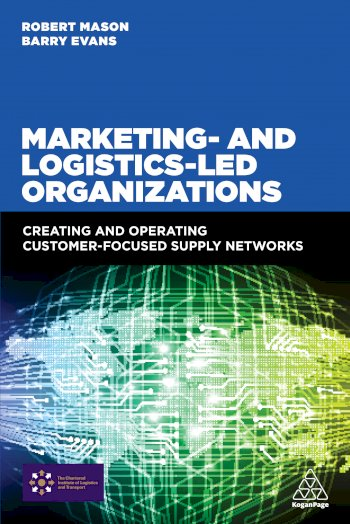 Book cover for Marketing and Logistics Led Organizations:  Creating and Operating Customer Focused Supply Networks a book by Robert  Mason, Barry  Evans