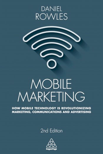 Book cover for Mobile Marketing:  How Mobile Technology is Revolutionizing Marketing, Communications and Advertising a book by Daniel  Rowles
