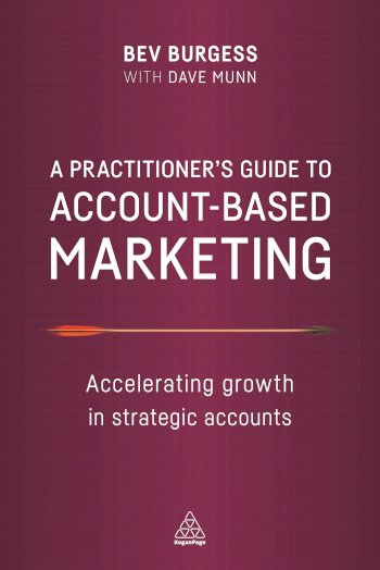 Book cover for A Practitioner's Guide to Account-Based Marketing:  Accelerating Growth in Strategic Accounts a book by Bev  Burgess, Dave  Munn