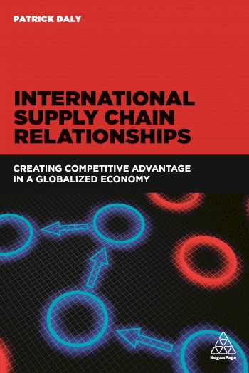 Book cover for International Supply Chain Relationships:  Creating Competitive Advantage in a Globalized Economy a book by Patrick  Daly