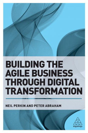 Book cover for Building the Agile Business through Digital Transformation a book by Neil  Perkin, Peter  Abraham
