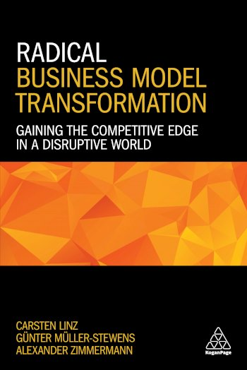 Book cover for Radical Business Model Transformation:  Gaining the Competitive Edge in a Disruptive World a book by Dr Carsten  Linz, Prof. em Dr. Gnter  MllerStewens, Alexander  Zimmermann