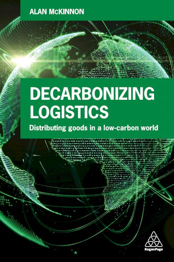 Book cover for Decarbonizing Logistics:  Distributing Goods in a Low Carbon World a book by Prof Alan  McKinnon