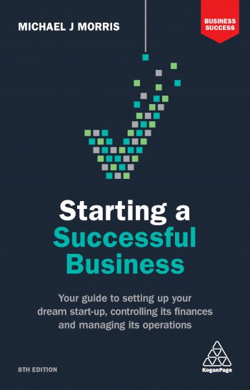 Starting a Successful Business:  Your Guide to Setting Up Your Dream Start-up, Controlling its Finances and Managing its Operations