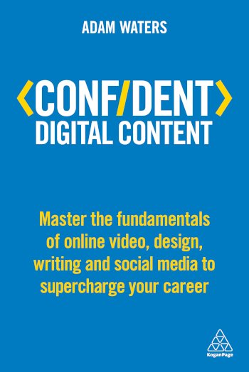 Book cover for Confident Digital Content:  Master the Fundamentals of Online Video, Design, Writing and Social Media to Supercharge Your Career a book by Adam  Waters