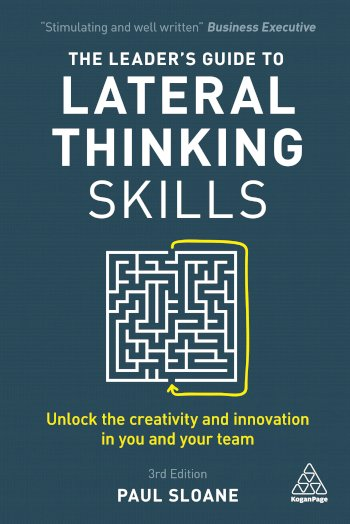 Book cover for The Leader's Guide to Lateral Thinking Skills:  Unlock the Creativity and Innovation in You and Your Team, a book by Paul  Sloane