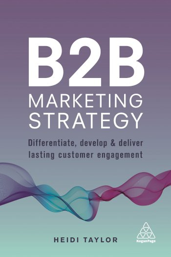 Book cover for B2B Marketing Strategy:  Differentiate, Develop and Deliver Lasting Customer Engagement a book by Heidi  Taylor