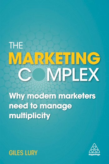 Book cover for The Marketing Complex:  Why Modern Marketers Need to Manage Multiplicity a book by Giles  Lury
