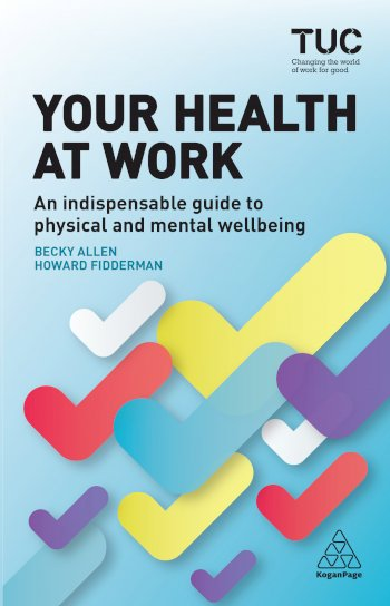 Book cover for Your Health at Work:  An Indispensable Guide to Physical and Mental Wellbeing a book by Trades Union Congress TUC, Becky  Allen, Howard  Fidderman