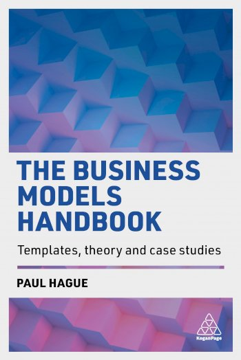 Book cover for The Business Models Handbook:  Templates, Theory and Case Studies a book by Paul  Hague