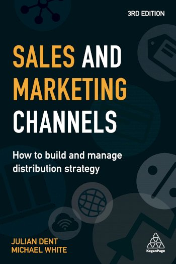 Book cover for Sales and Marketing Channels:  How to Build and Manage Distribution Strategy a book by Julian  Dent, Michael  White