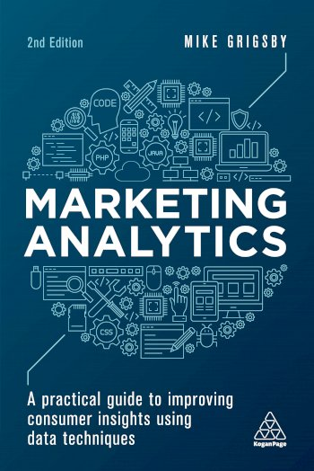 Book cover for Marketing Analytics:  A Practical Guide to Improving Consumer Insights Using Data Techniques a book by Mike  Grigsby