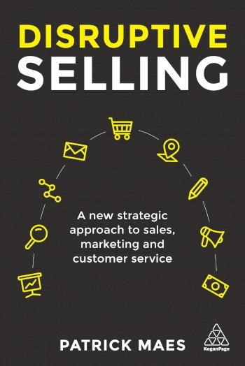 Book cover for Disruptive Selling:  A New Strategic Approach to Sales, Marketing and Customer Service a book by Patrick  Maes, Patrick  Maes