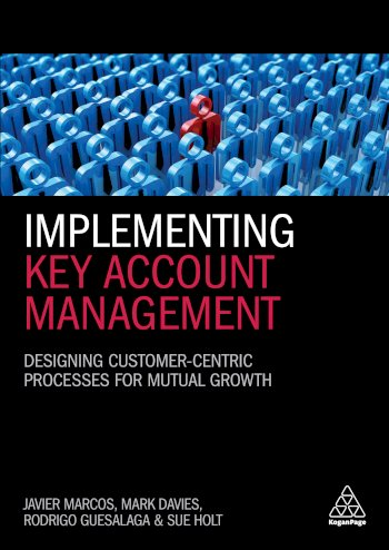 Book cover for Implementing Key Account Management:  Designing Customer-Centric Processes for Mutual Growth a book by Dr Javier  Marcos, Mark  Davies, Dr Rodrigo  Guesalaga, Dr Sue  Holt