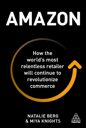 Book cover for Amazon:  How the World's Most Relentless Retailer will Continue to Revolutionize Commerce a book by Natalie  Berg, Miya  Knights