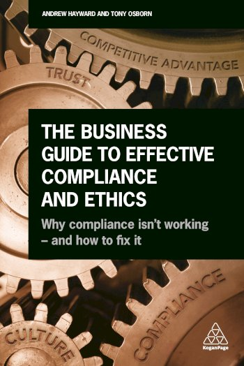 Book cover for The Business Guide to Effective Compliance and Ethics:  Why Compliance isn't Working - and How to Fix it a book by Andrew  Hayward, Tony  Osborn