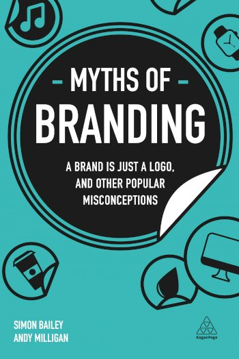 Book cover for Myths of Branding:  A Brand is Just a Logo, and Other Popular Misconceptions a book by Simon  Bailey, Andy  Milligan