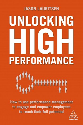 Book cover for Unlocking High Performance:  How to use performance management to engage and empower employees to reach their full potential a book by Jason  Lauritsen