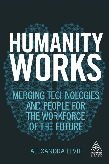 Book cover for Humanity Works:  Merging Technologies and People for the Workforce of the Future a book by Alexandra  Levit