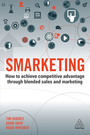 Book cover for Smarketing:  How to Achieve Competitive Advantage through Blended Sales and Marketing a book by Tim  Hughes, Adam  Gray, Hugo  Whicher