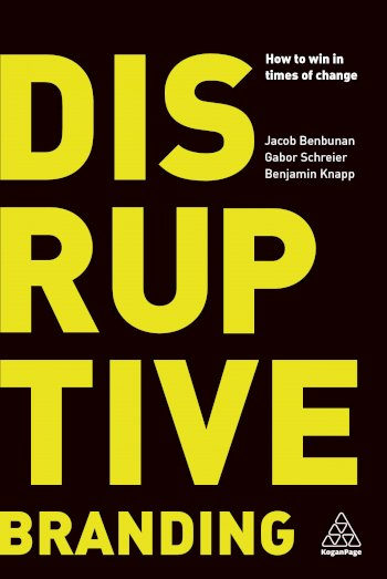 Book cover for Disruptive Branding:  How to Win in Times of Change, a book by Jacob  Benbunan, Gabor  Schreier, Benjamin  Knapp