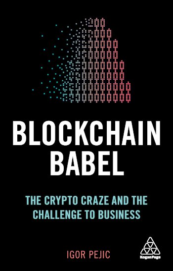 Book cover for Blockchain Babel:  The Crypto Craze and the Challenge to Business a book by Igor  Pejic