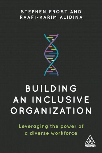 Book cover for Building an Inclusive Organization:  Leveraging the Power of a Diverse Workforce a book by Stephen  Frost, RaafiKarim  Alidina