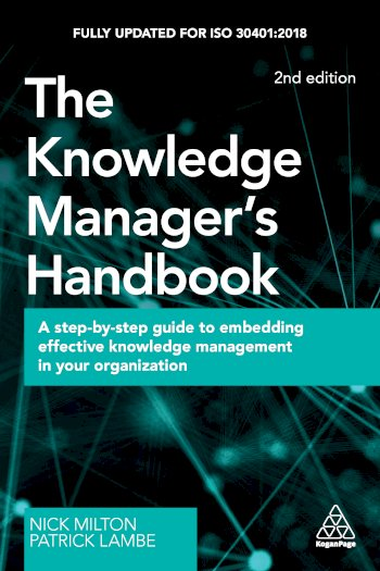 Book cover for The Knowledge Manager's Handbook:  A Step-by-Step Guide to Embedding Effective Knowledge Management in your Organization a book by Nick  Milton, Patrick  Lambe