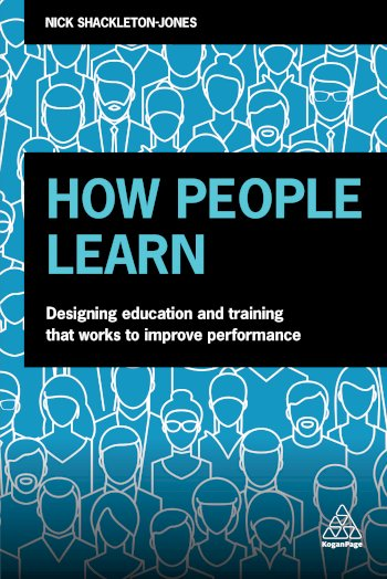 Book cover for How People Learn:  Designing Education and Training that Works to Improve Performance a book by Nick  ShackletonJones