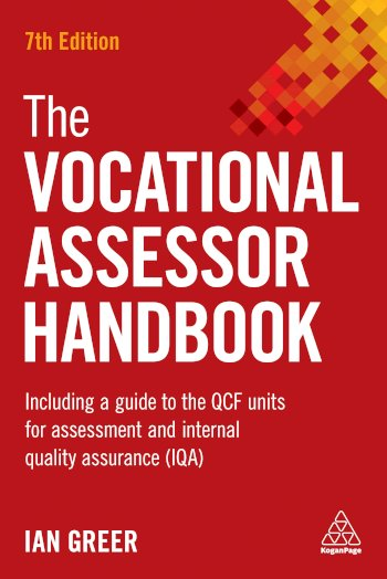 Book cover for The Vocational Assessor Handbook:  Including a Guide to the QCF Units for Assessment and Internal Quality Assurance (IQA) a book by Ian  Greer