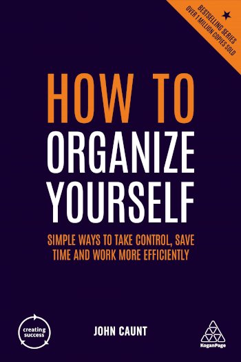 Book cover for How to Organize Yourself:  Simple Ways to Take Control, Save Time and Work More Efficiently a book by John  Caunt