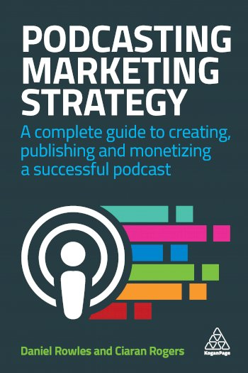 Book cover for Podcasting Marketing Strategy:  A Complete Guide to Creating, Publishing and Monetizing a Successful Podcast a book by Daniel  Rowles, Ciaran  Rogers