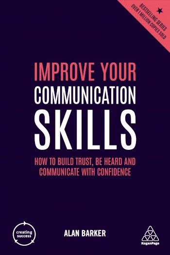 Book cover for Improve Your Communication Skills:  How to Build Trust, Be Heard and Communicate with Confidence a book by Alan  Barker