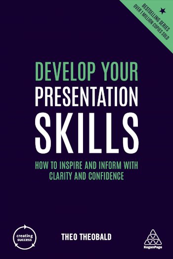 Book cover for Develop Your Presentation Skills:  How to Inspire and Inform with Clarity and Confidence a book by Theo  Theobald