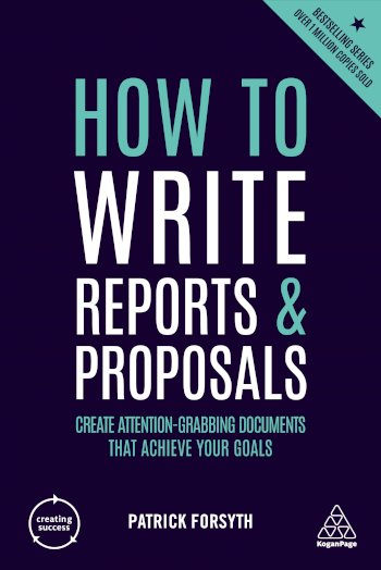 Book cover for How to Write Reports and Proposals:  Create Attention-Grabbing Documents that Achieve Your Goals a book by Patrick  Forsyth