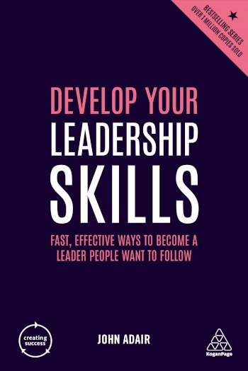 Book cover for Develop Your Leadership Skills:  Fast, Effective Ways to Become a Leader People Want to Follow a book by John  Adair