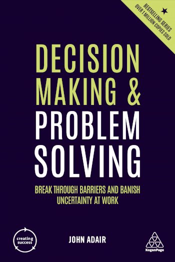 Book cover for Decision Making and Problem Solving:  Break Through Barriers and Banish Uncertainty at Work a book by John  Adair
