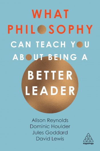 Book cover for What Philosophy Can Teach You About Being a Better Leader a book by Alison  Reynolds, Jules  Goddard, Dominic  Houlder, David  Lewis