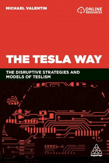 Book cover for The Tesla Way:  The disruptive strategies and models of Teslism a book by Michael  Valentin